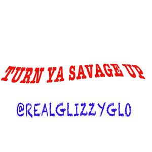Turn Ya Savage Up