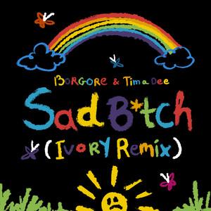 Sad B*tch (Ivory Remix)