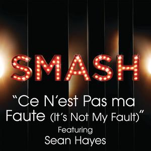Ce N'est Pas Ma Faute (It's Not My Fault) (SMASH Cast Version) [feat. Sean Hayes]