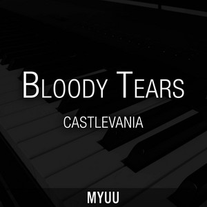 "Bloody Tears (from ""Castlevania"") [Piano Version] by Myuu"