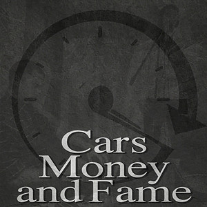 Cars, Money and Fame