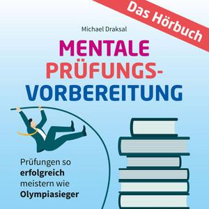 Mentale Prüfungsvorbereitung (Prüfungen so erfolgreich meistern wie Olympiasieger - Das HÖRBUCH) Audiobook
