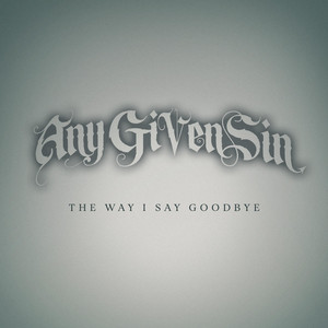 The Way I Say Goodbye by Any Given Sin