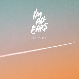 Be My Love by I'm All Ears