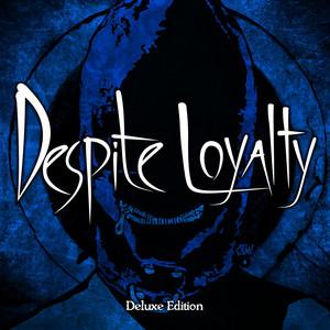 Despite Loyalty (Deluxe Edition) album