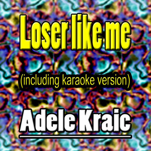 Loser Like Me by Adele Kraic
