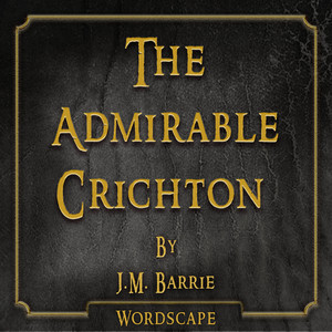 The Admirable Crichton (By J.M. Barrie)