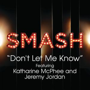 Don't Let Me Know (SMASH Cast Version) [feat. Katharine McPhee & Jeremy Jordan]