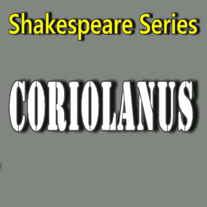 Shakespeare Series: Coriolanus