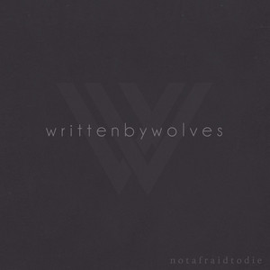 Not Afraid to Die by Written by Wolves