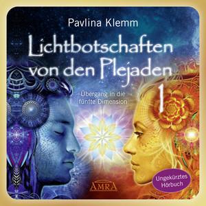 Lichtbotschaften von den Plejaden Band 1 (Ungekürzte Lesung) [Übergang in die fünfte Dimension] Audiobook