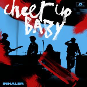 Cheer Up Baby - Inhaler