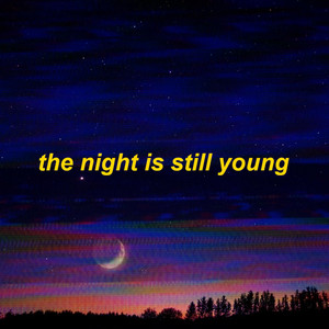 the night is still young