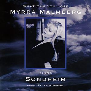 What Can You Lose: Myrra Malmberg Sings Sondheim