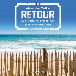 Retour - Luc Verlain, Band 1 (Ungekürzt) Hörbuch kostenlos