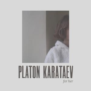 For Her - Platon Karataev