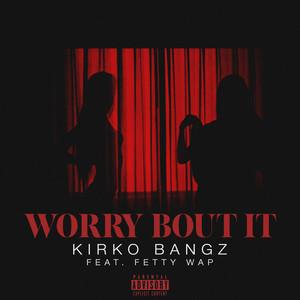 Worry Bout It (feat. Fetty Wap)