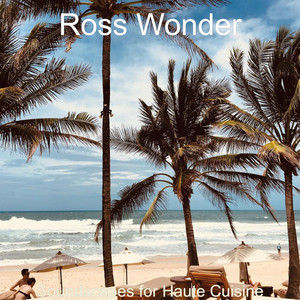 Soundscapes for Haute Cuisine by Ross Wonder