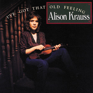 I've Got That Old Feeling - Alison Krauss