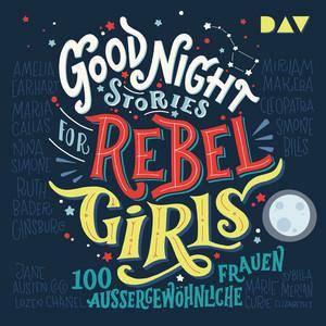 Good Night Stories for Rebel Girls - 100 außergewöhnliche Frauen (Ungekürzt) Audiobook