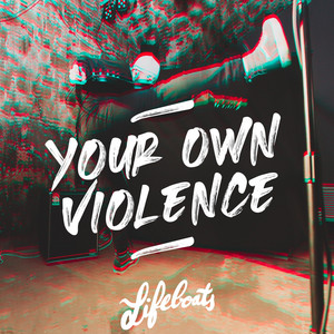Your Own Violence by Lifeboats