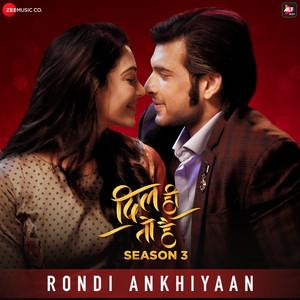 "Rondi ankhiyaan (From ""Dil Hi Toh Hai Season 3"")"