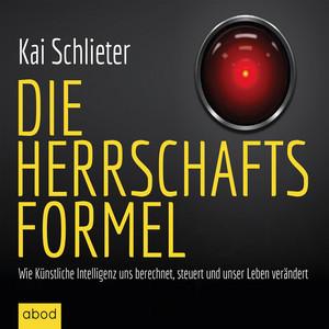 Die Herrschaftsformel (Wie Künstliche Intelligenzen uns berechnen, steuern und unser Leben verändern) Audiobook