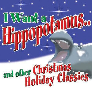 I Want a Hippopotamus for Christmas & Other Christmas Holiday Classics album