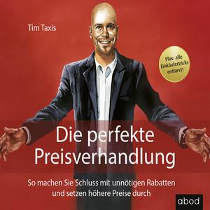 Die perfekte Preisverhandlung (So machen Sie Schluss mit unnötigen Rabatten und setzen höhere Preise durch) Audiobook