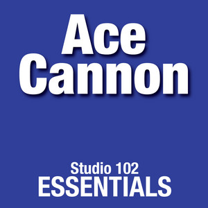 Ace Cannon: Studio 102 Essentials album