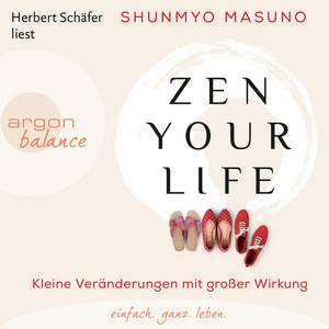 Zen Your Life - Kleine Veränderungen mit großer Wirkung (Ungekürzte Lesung) Audiobook