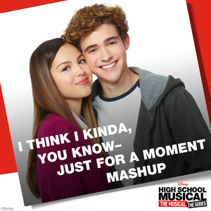 "I Think I Kinda, You Know – Just for a Moment Mashup (From ""High School Musical: The Musical: The Series"")"