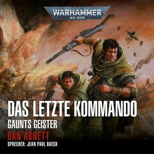 Das letzte Kommando [Warhammer 40.000: Gaunts Geister 9 (Ungekürzt)] Audiobook
