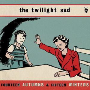 The Twilight Sad  Fourteen Autumns & Fifteen Winters :Replay