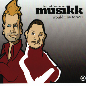 Musikk feat. Eddie Chacon - Would I lie to you