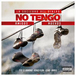 No Tengo Amigos Nuevos (feat. Egwa, Darell & Ñengo Flow)