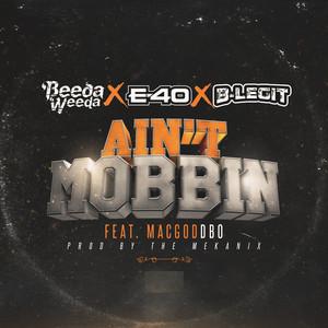 Ain't Mobbin (feat. E-40, B-Legit & Mac God Dbo)