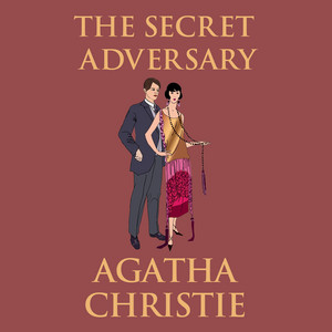 The Secret Adversary - Tommy and Tuppence Mysteries 1 (Unabridged)