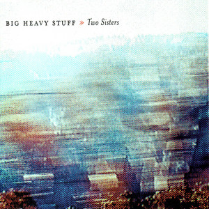 Two Sisters by Big Heavy Stuff