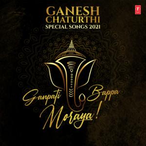 Ganesh Chaturthi Special Songs 2021 - Ganpati Bappa Moraya
