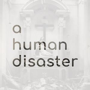 A Human Disaster