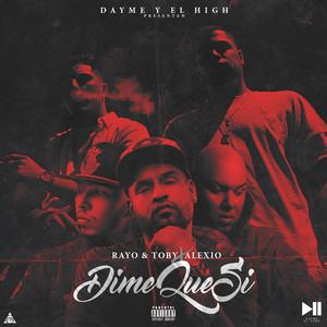 Dime Que Si (feat. Rayo & Toby & Alexio)