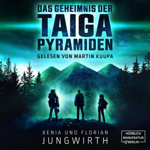 Das Geheimnis der Taiga-Pyramiden (ungekürzt) Audiobook