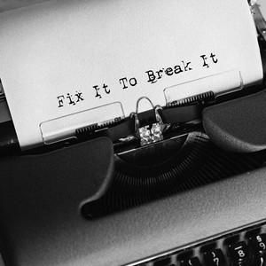 Fix It To Break It