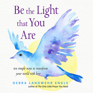 Be the Light that You Are - Ten Simple Ways to Transform Your World With Love (Unabridged)