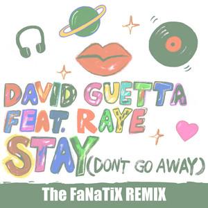 Stay (Don't Go Away) [feat. Raye] [The FaNaTiX Remix]
