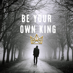 Be Your Own King