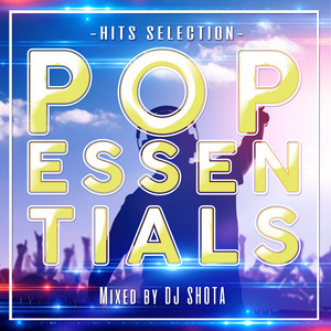 Pop Essentials -Hits Selection- Mixed By DJ Shota