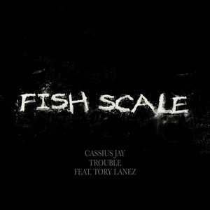 Fish Scale (feat. Tory Lanez & Trouble)