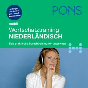Pons mobil Wortschatztraining Niederländisch (Für Anfänger - Das praktische Wortschatztraining für unterwegs) Audiobook